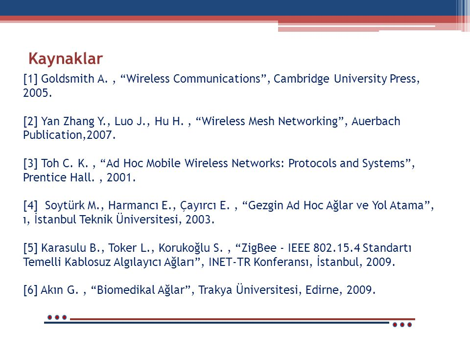 Kaynaklar [1] Goldsmith A. , Wireless Communications , Cambridge University Press, 2005.